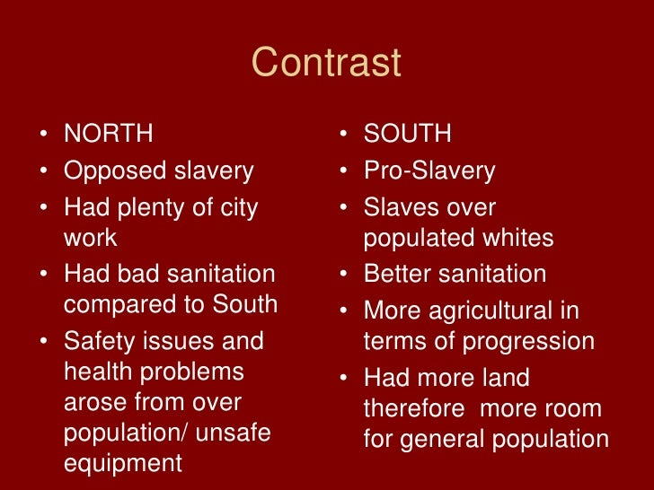 compare and contrast of slavery Overview: to see the differences and similarities in how slaves were treated in the chesapeake, low country ( south carolina), and northern colony regions intro: during 18th century slavery, three regions of the country had slight to very different lifestyles as well as small to very common similarities.