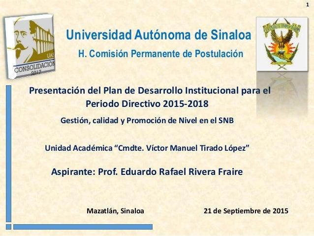 Universidad Autónoma de Sinaloa H. Comisión Permanente de Postulación Presentación del Plan de Desarrollo Institucional pa...