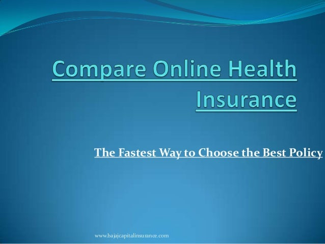 The Fastest Way to Choose the Best Policy www.bajajcapitalinsurance.com