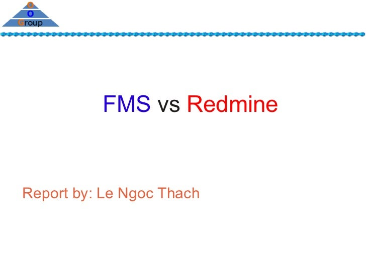 FMS vs RedmineReport by: Le Ngoc Thach