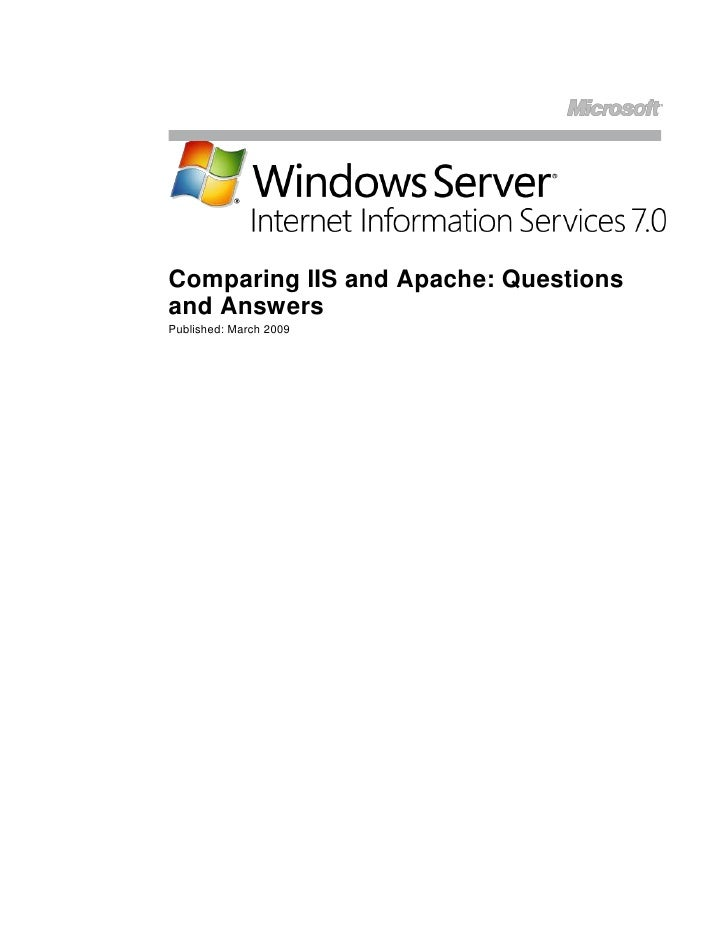 """<br />Comparing IIS and Apache: Questions and Answers<br />Published: March 2009<br />Contents<br /> TOC o """" 1-2""""  Compar..."""