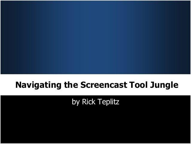 Navigating the Screencast Tool Jungle            by Rick Teplitz