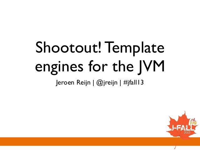 Shootout! Template engines for the JVM Jeroen Reijn | @jreijn | #jfall13