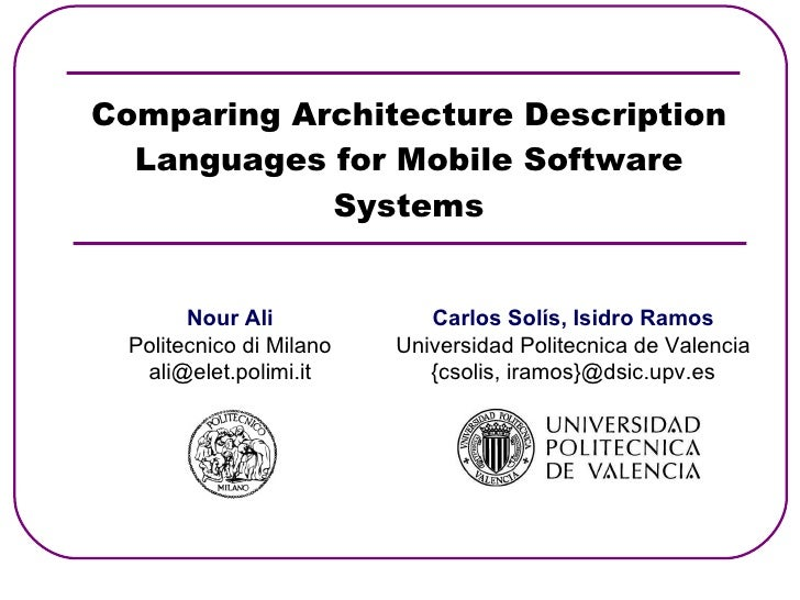 Comparing Architecture Description Languages for Mobile Software Systems Nour Ali Politecnico di Milano [email_address] Ca...