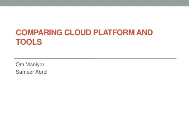 Comparing Cloud Providers, Platforms and Tools
