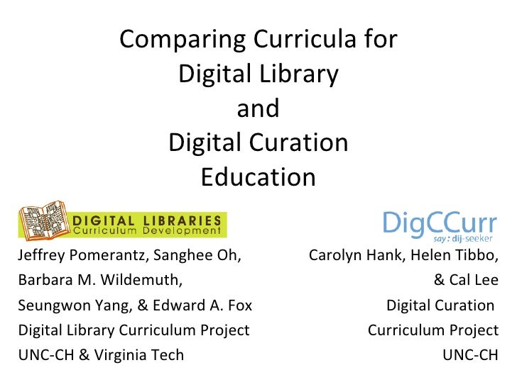 Comparing Curricula for Digital Library and Digital Curation Education Jeffrey Pomerantz, Sanghee Oh,  Barbara M. Wildemut...