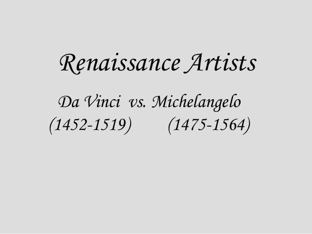 Renaissance Artists Da Vinci vs. Michelangelo (1452-1519) (1475-1564)