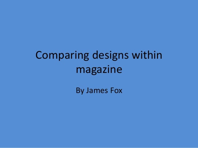 Comparing designs withinmagazineBy James Fox
