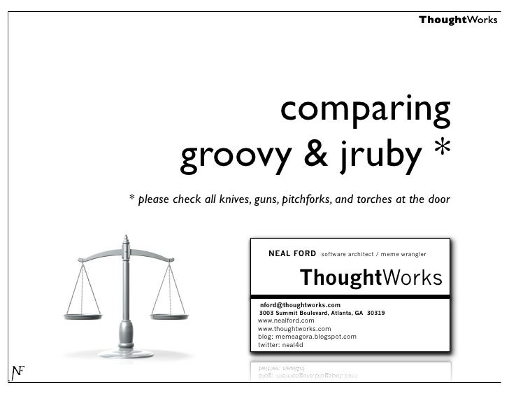 ThoughtWorks                    comparing           groovy & jruby * * please check all knives, guns, pitchforks, and torc...