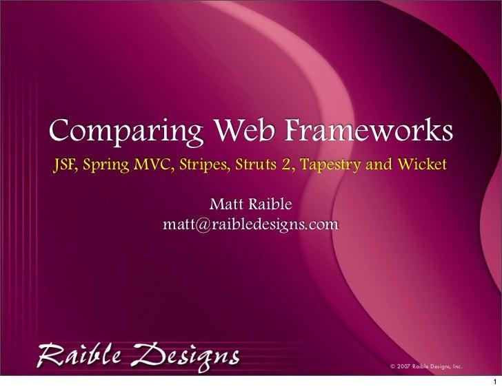 Comparing Web Frameworks JSF, Spring MVC, Stripes, Struts 2, Tapestry and Wicket                      Matt Raible         ...