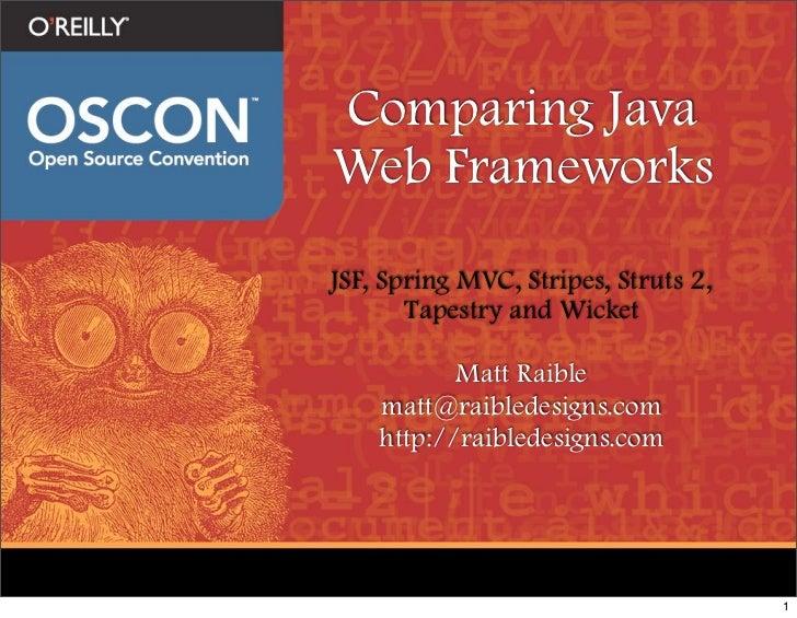 Comparing Java Web Frameworks JSF, Spring MVC, Stripes, Struts 2,        Tapestry and Wicket             Matt Raible     m...