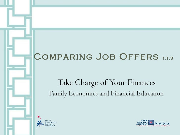 Comparing Job Offers  1.1.3 Take Charge of Your Finances Family Economics and Financial Education
