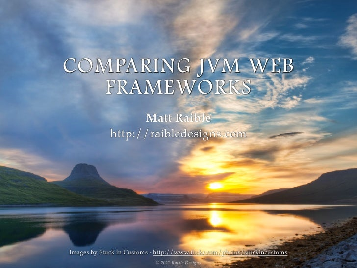 COMPARING JVM WEB   FRAMEWORKS                   Matt Raible             http://raibledesigns.comImages by Stuck in Custom...