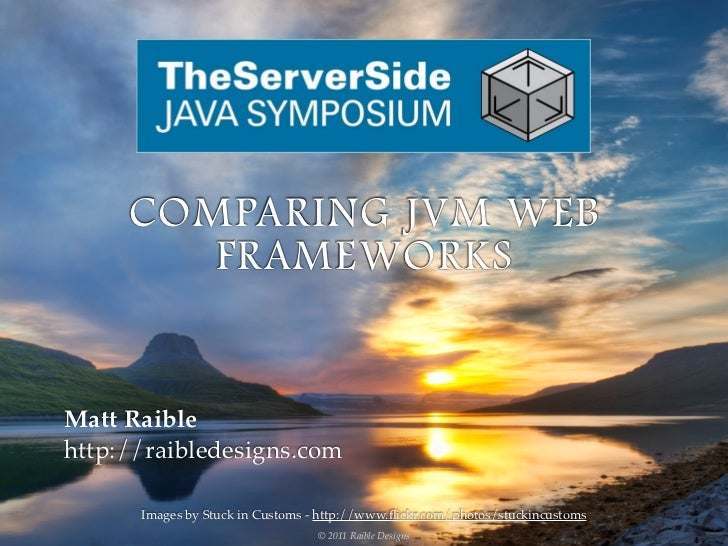 COMPARING JVM WEB        FRAMEWORKSMatt Raiblehttp://raibledesigns.com      Images by Stuck in Customs - http://www.flickr....