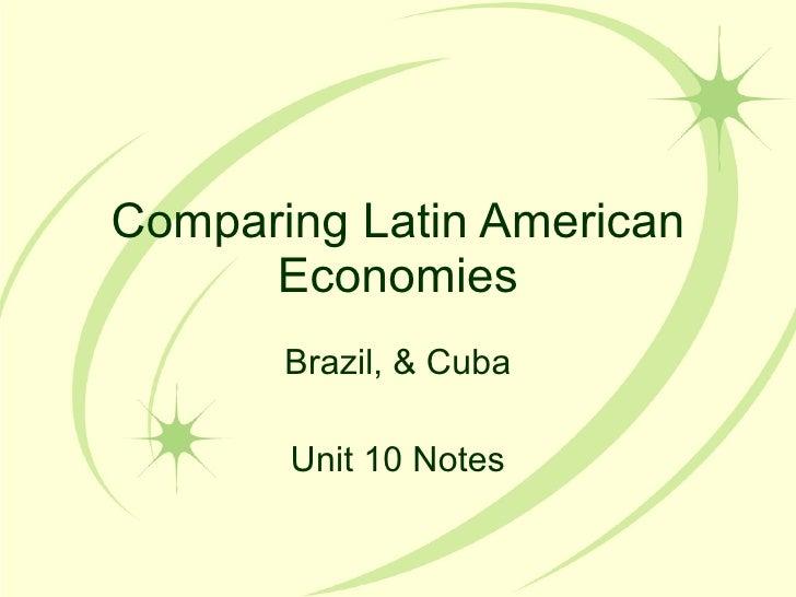 Comparing Latin American Economies Brazil, & Cuba Unit 10 Notes