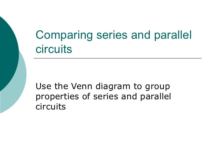 Comparing series and parallel circuits Use the Venn diagram to group properties of series and parallel circuits