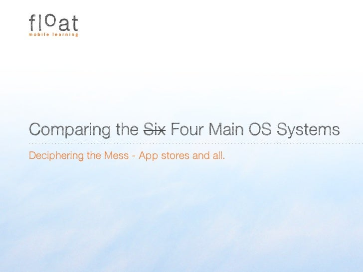 Comparing the Six Four Main OS Systems Deciphering the Mess - App stores and all.