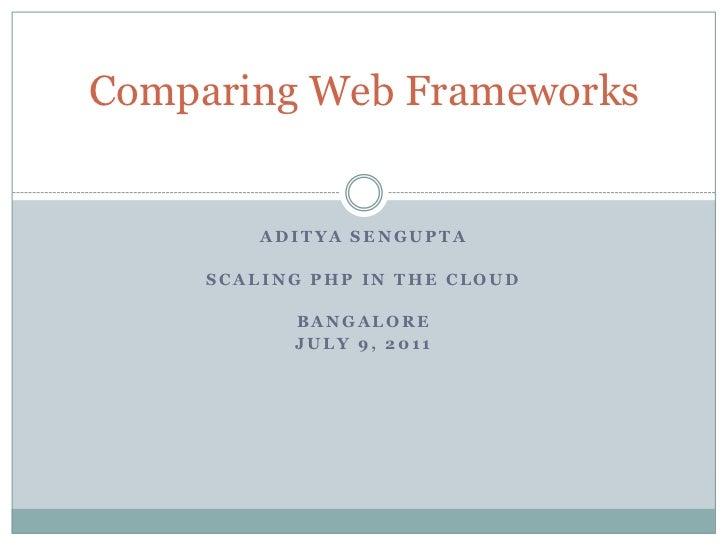 ADITYA SENGUPTA<br />Scaling PHP in the cloud<br />Bangalore<br />July 9, 2011<br />Comparing Web Frameworks<br />