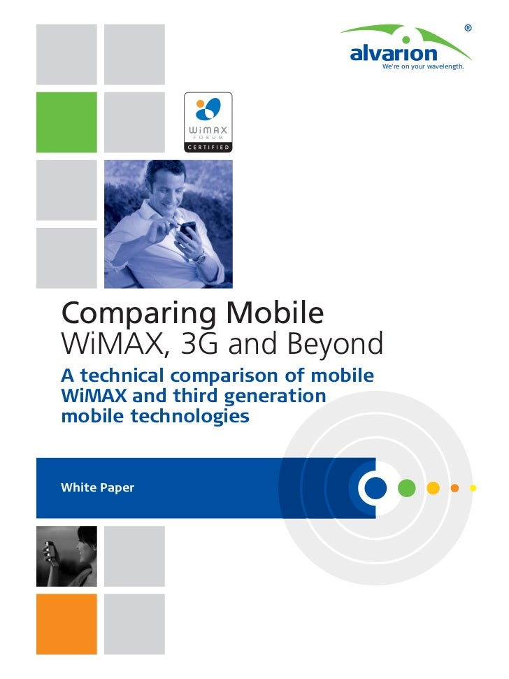 Were on your wavelength.Comparing MobileWiMAX, 3G and BeyondA technical comparison of mobileWiMAX and third generationmobi...