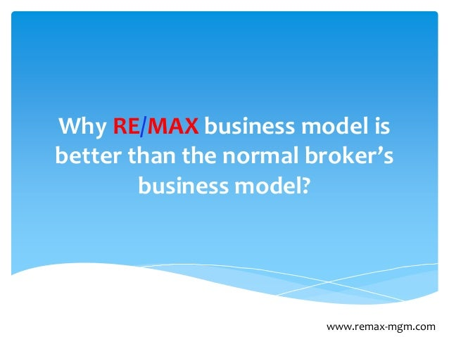 Why RE/MAX business model is better than the normal broker's business model? www.remax-mgm.com