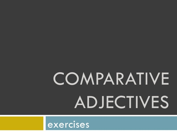 COMPARATIVE ADJECTIVES exercises