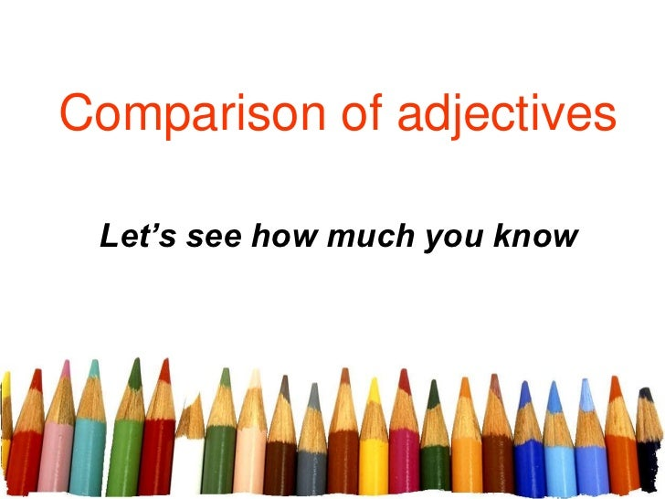 Comparison of Adjectives Pictures Comparison of Adjectives Let's
