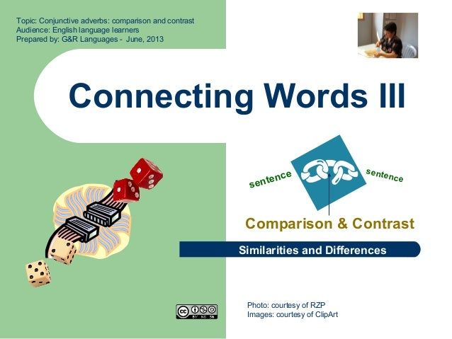 Connecting Words IIIComparison & ContrastTopic: Conjunctive adverbs: comparison and contrastAudience: English language lea...