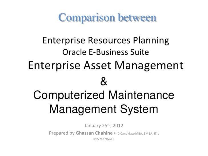 Comparison between  Enterprise Resources Planning         Oracle E-Business SuiteEnterprise Asset Management           &Co...