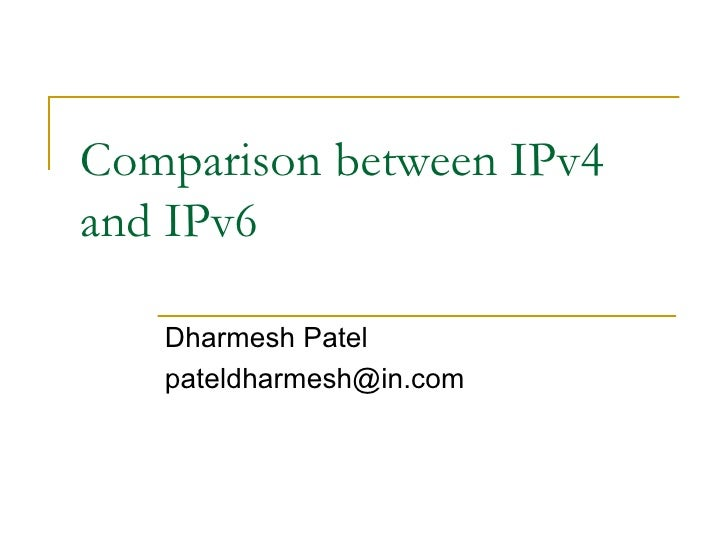 compare and contrast between ipv4 and ipv6 Please prepare a analysis, contrast and comparison document on ipv4 vs ipv6 routing protocols describe their various advantages and disadvantages (if any), and.