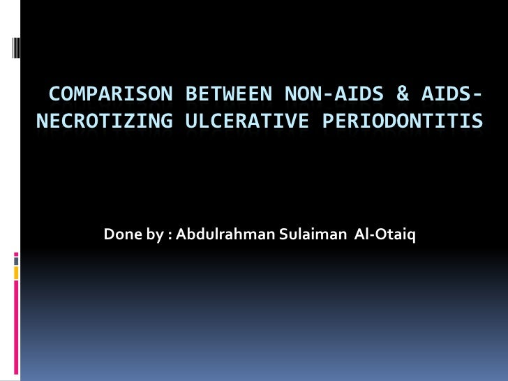 Comparison between non aids & aids-necrotizing ulcerative periodontitis
