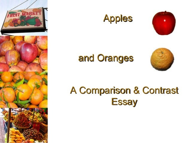 ApplesApples and Orangesand Oranges A Comparison & ContrastA Comparison & Contrast EssayEssay