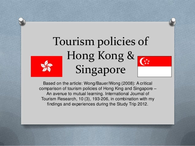 Tourism policies of         Hong Kong &           Singapore  Based on the article: Wong/Bauer/Wong (2008): A criticalcompa...
