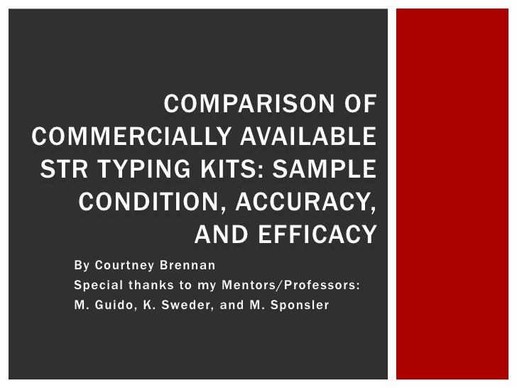 COMPARISON OFCOMMERCIALLY AVAILABLE STR TYPING KITS: SAMPLE   CONDITION, ACCURACY,           AND EFFICACY  By Courtney Bre...