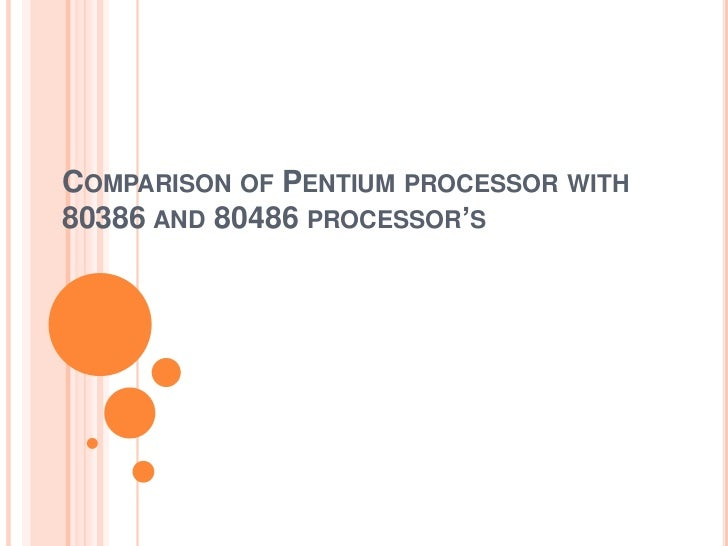 COMPARISON OF PENTIUM PROCESSOR WITH80386 AND 80486 PROCESSOR'S