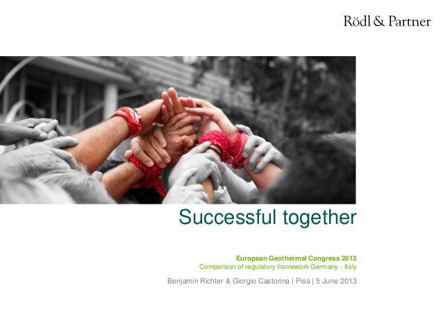 1© Rödl & Partner 05.06.2013 Successful together European Geothermal Congress 2013 Comparison of regulatory framework Germ...