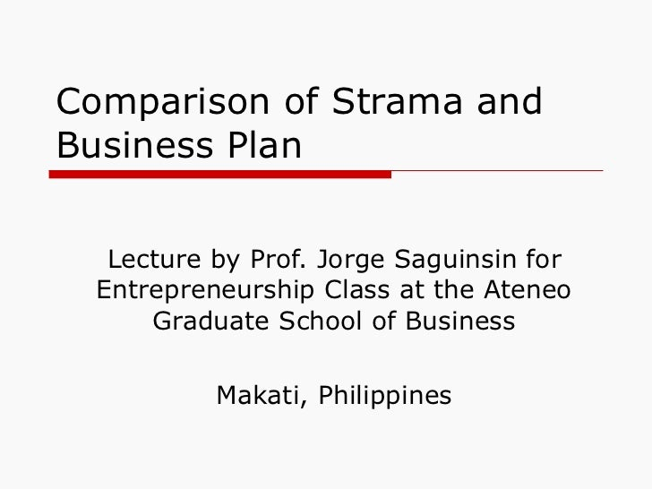 Comparison of Strama and Business Plan Lecture by Prof. Jorge Saguinsin for Entrepreneurship Class at the Ateneo Graduate ...