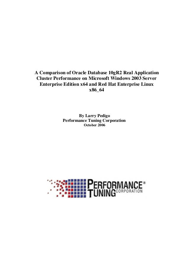 A Comparison of Oracle Database 10gR2 Real Application Cluster Performance on Microsoft Windows 2003 Server Enterprise Edi...