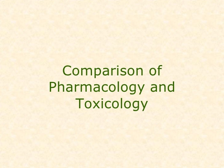 Comparison of Pharmacology and Toxicology