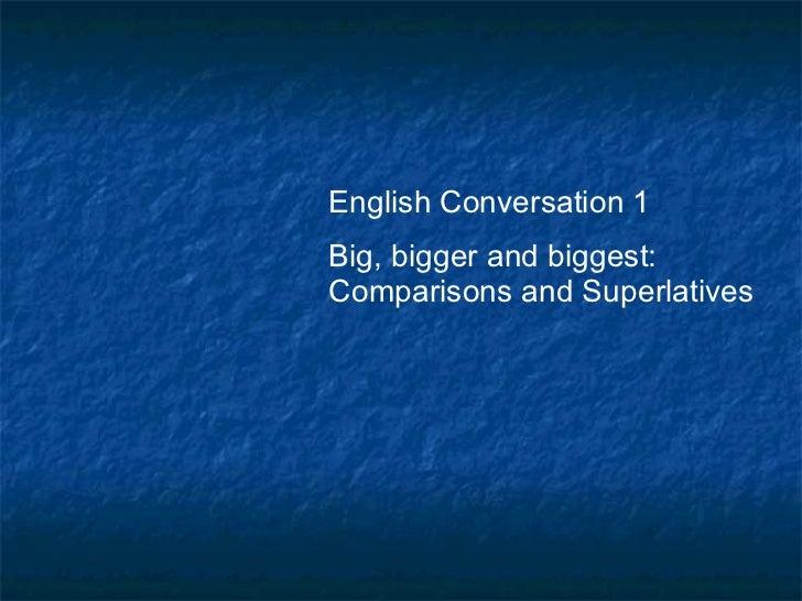 English Conversation 1  Big, bigger and biggest: Comparisons and Superlatives