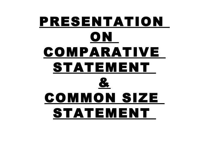 PRESENTATION      ONCOMPARATIVE  STATEMENT       & COMMON SIZE  STATEMENT