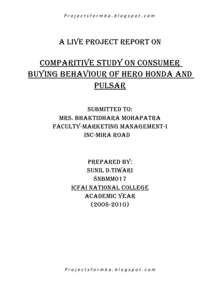 Projectsformba.blogspot.com      A LIVE PROJECT REPORT ON  COMPARITIVE STUDY ON CONSUMERBUYING BEHAVIOUR OF HERO HONDA AND...