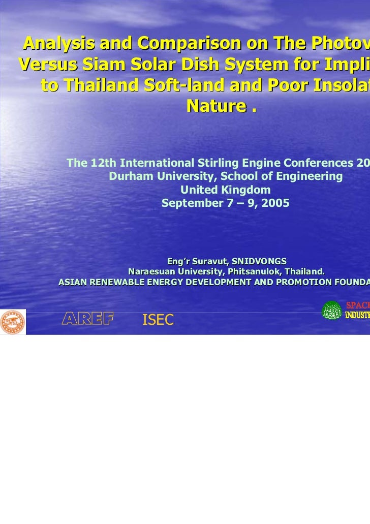 ANALYSIS AND COMPARISON ON THE PHOTO VOLTAIC VERSUS SIAM SOLAR DISH SYSTEM FOR IMPLICATION TO THAILAND SOFTLAND AND POOR SOLAR INSOLATION NATURE