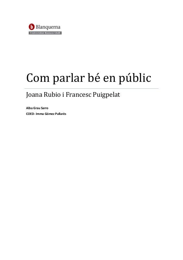 Com parlar bé en públicJoana Rubio i Francesc PuigpelatAlba Grau SarroCOED- Imma Gómez Pallarès