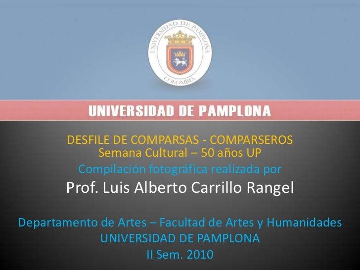 DESFILE DE COMPARSAS - COMPARSEROSSemana Cultural – 50 años UP<br />Compilación fotográfica realizada por <br />Prof. Luis...