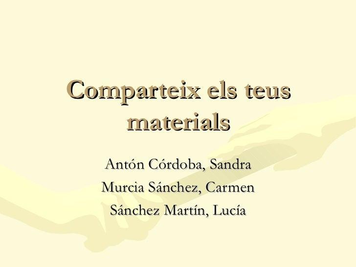 Comparteix els teus materials Antón Córdoba, Sandra Murcia Sánchez, Carmen Sánchez Martín, Lucía