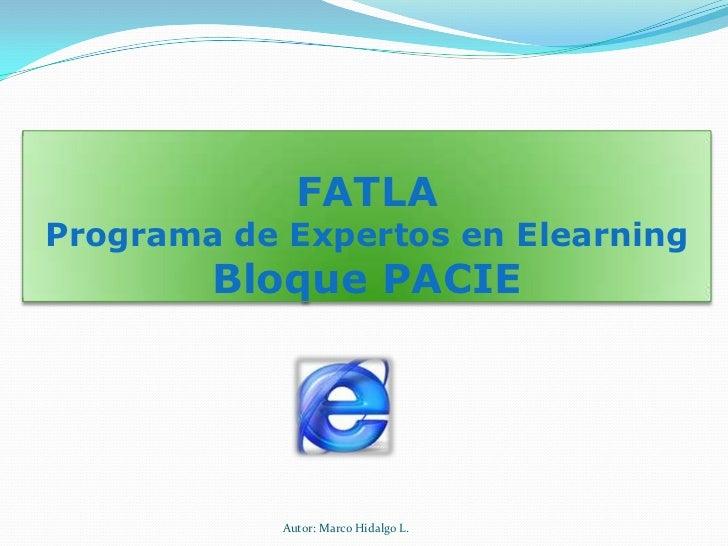 FATLAPrograma de Expertos en ElearningBloque PACIE<br />Autor: Marco Hidalgo L.<br />