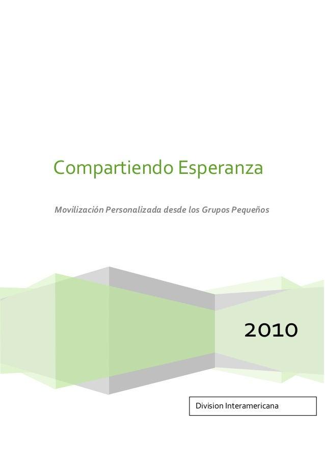 2010Compartiendo EsperanzaMovilización Personalizada desde los Grupos PequeñosDivision Interamericana