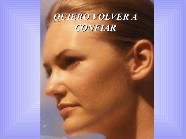 QUIERO VOLVER AQUIERO VOLVER A CONFIARCONFIAR