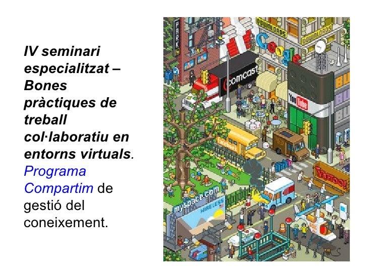 IV seminari especialitzat – Bones pràctiques de treball col·laboratiu en entorns virtuals .  Programa  Compartim  de gesti...