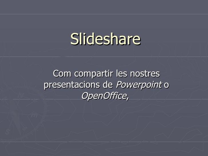 Slideshare Com compartir les nostres presentacions de  Powerpoint  o  OpenOffice ,